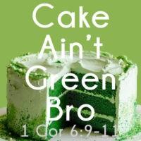 Cake Ain't Green Bro